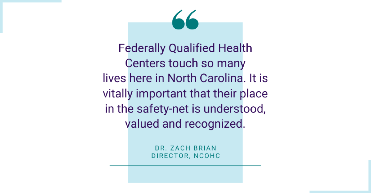 "Quote: ""Federally Qualified Health Centers touch so many lives here in North Carolina. It is vitally important that their place in the safety-net is understood, valued, and recognized."""