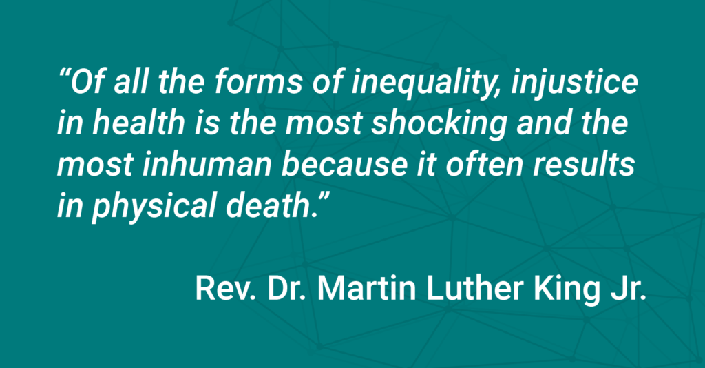 "MLK Jr Quote: ""Of all the forms of inequality, injustice in health is the most shocking and the most inhumane because it often results in physical death"""