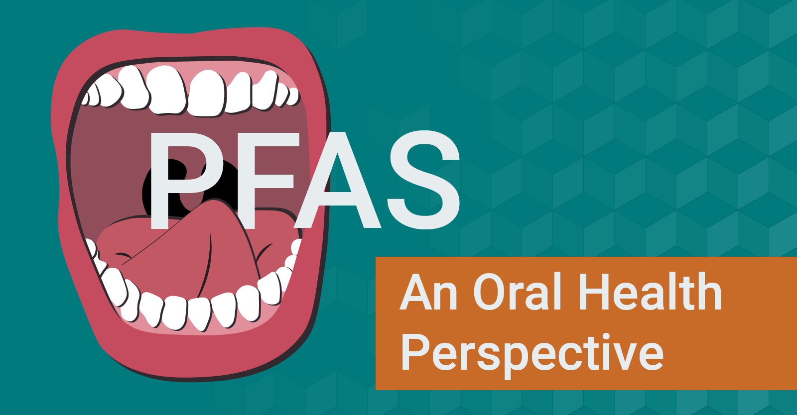 PFAS: An Oral Health Perspective